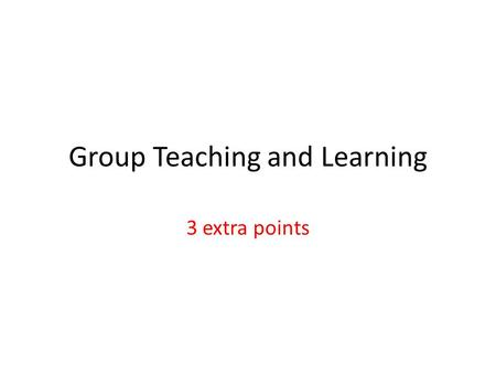 Group Teaching and Learning 3 extra points. Lecture 11  Group A: Line drawing – DDA algorithm – Midpoint algorithm – Bresenham's line algorithm  Group.