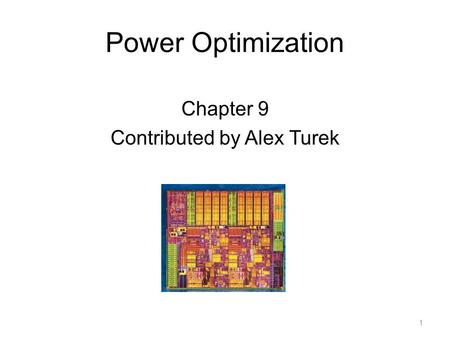 Power Optimization Chapter 9 Contributed by Alex Turek 1.