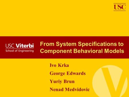 From System Specifications to Component Behavioral Models Ivo Krka George Edwards Yuriy Brun Nenad Medvidovic.