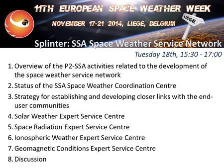 Splinter: SSA Space Weather Service Network Splinter: SSA Space Weather Service Network Tuesday 18th, 15:30 - 17:00 1.Overview of the P2-SSA activities.