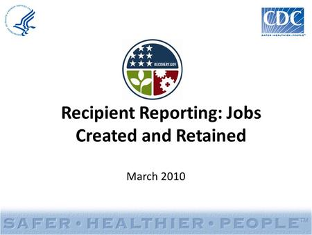 Recipient Reporting: Jobs Created and Retained March 2010.
