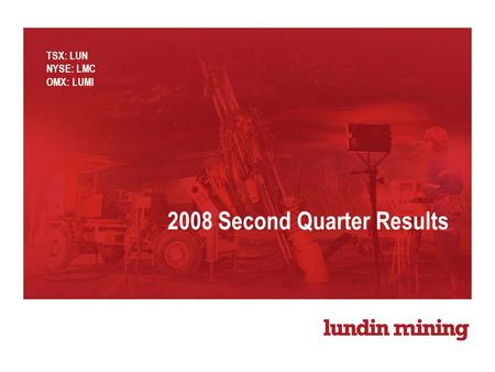2008 Second Quarter Results TSX: LUN NYSE: LMC OMX: LUMI.