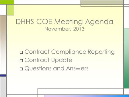 DHHS COE Meeting Agenda November, 2013 □Contract Compliance Reporting □Contract Update □Questions and Answers.