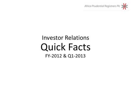 Investor Relations Quick Facts FY-2012 & Q1-2013.