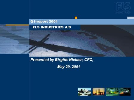 DEN NYE STRATEGI FLS INDUSTRIES A/S Q1-report 2001 Presented by Birgitte Nielsen, CFO, May 29, 2001.