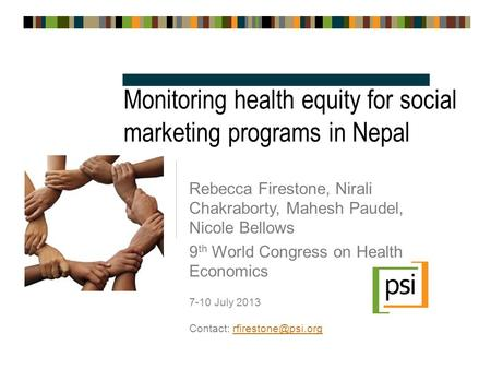 Monitoring health equity for social marketing programs in Nepal Rebecca Firestone, Nirali Chakraborty, Mahesh Paudel, Nicole Bellows 9 th World Congress.