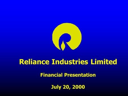 Reliance Industries Limited Financial Presentation July 20, 2000.
