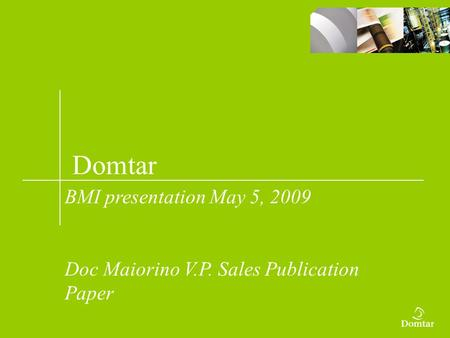 Domtar BMI presentation May 5, 2009 Doc Maiorino V.P. Sales Publication Paper.