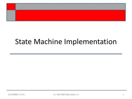 10/2/0810/2/2008ECE 561 -ECE 561 - Lecture 51 State Machine Implementation 10/2/20081ECE 561 - Lecture 5.