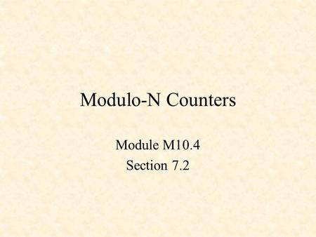 Modulo-N Counters Module M10.4 Section 7.2.