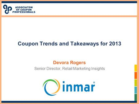 Coupon Trends and Takeaways for 2013 Devora Rogers Senior Director, Retail Marketing Insights.