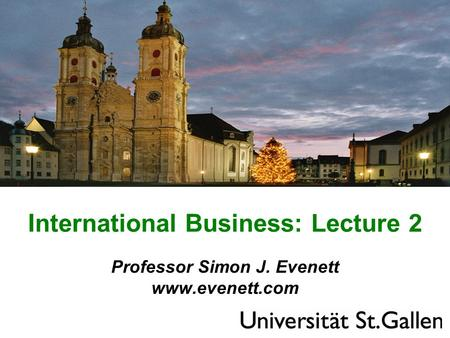 International Business: Lecture 2 Professor Simon J. Evenett www.evenett.com.