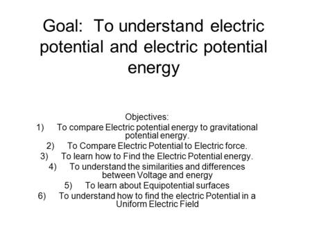 Goal: To understand electric potential and electric potential energy