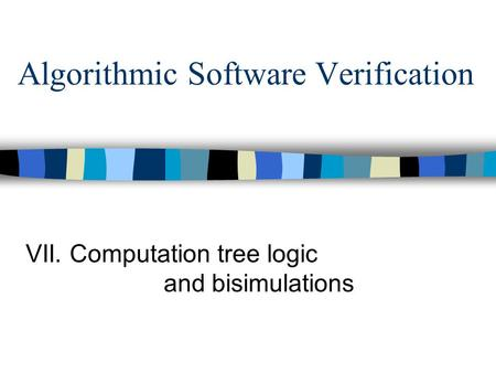Algorithmic Software Verification VII. Computation tree logic and bisimulations.