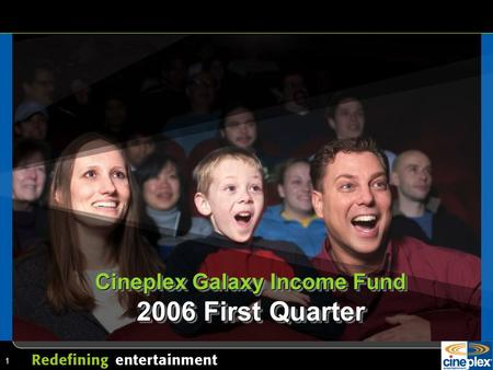 1 Cineplex Galaxy Income Fund 2006 First Quarter.
