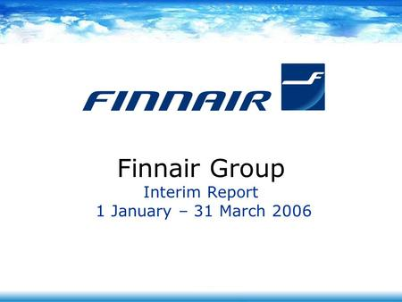 Finnair Group Interim Report 1 January – 31 March 2006.