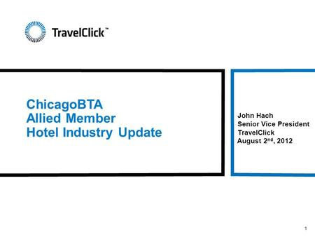 ChicagoBTA Allied Member Hotel Industry Update John Hach Senior Vice President TravelClick August 2 nd, 2012 1.
