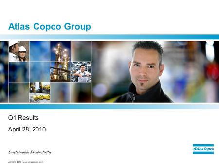 April 28, 2010 www.atlascopco.com Atlas Copco Group Q1 Results April 28, 2010.