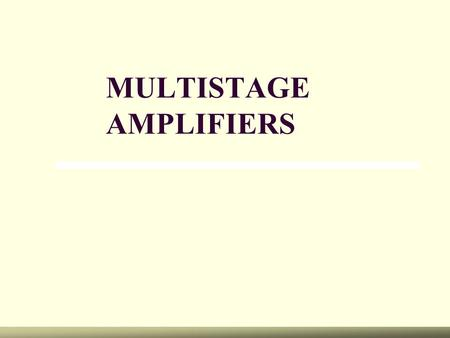 MULTISTAGE AMPLIFIERS. Multistage Amplifiers Two or more amplifiers can be connected to increase the gain of an ac signal. The overall gain can be calculated.