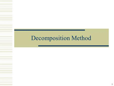 1 Decomposition Method. 2 Types of Data  Time series data: a sequence of observations measured over time (usually at equally spaced intervals, e.g.,