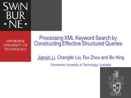 Processing XML Keyword Search by Constructing Effective Structured Queries Jianxin Li, Chengfei Liu, Rui Zhou and Bo Ning Swinburne University of Technology,