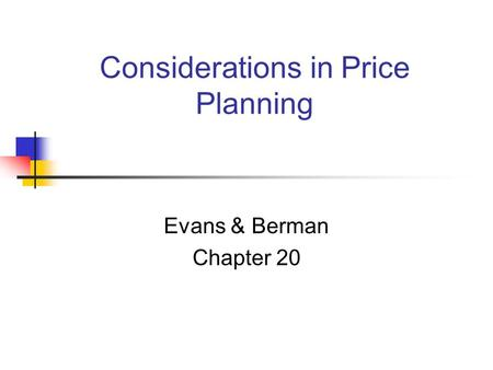 Considerations in Price Planning Evans & Berman Chapter 20.