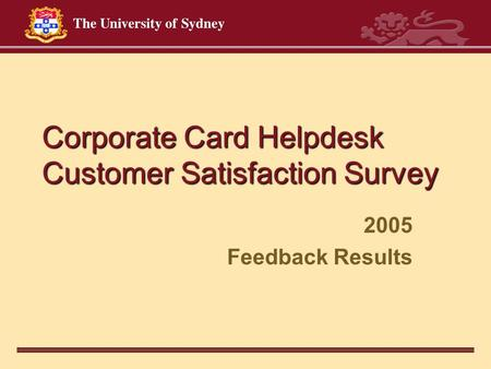 Corporate Card Helpdesk Customer Satisfaction Survey 2005 Feedback Results.