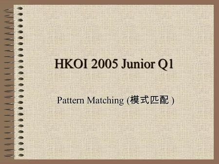 HKOI 2005 Junior Q1 Pattern Matching ( 模式匹配 ). Question Given a target value (Sum of pattern P), find a sub-block with size equal to P having sum closest.