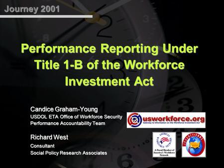 Journey 2001 Performance Reporting Under Title 1-B of the Workforce Investment Act Candice Graham-Young USDOL ETA Office of Workforce Security Performance.