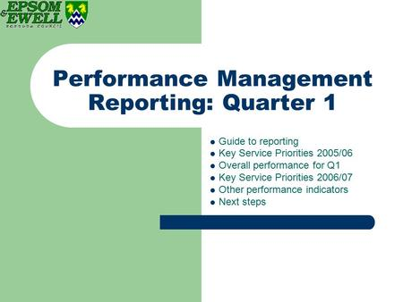 Performance Management Reporting: Quarter 1 Guide to reporting Key Service Priorities 2005/06 Overall performance for Q1 Key Service Priorities 2006/07.