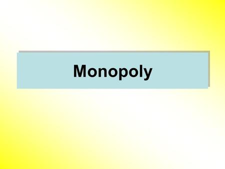 Monopoly. Maximize Profit Condition A Monopolistic maximizes profit by producing quantity Q * where marginal revenue equals marginal cost MR ( Q * ) =