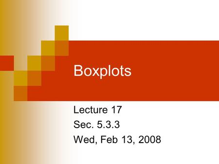 Lecture 17 Sec. 5.3.3 Wed, Feb 13, 2008 Boxplots.
