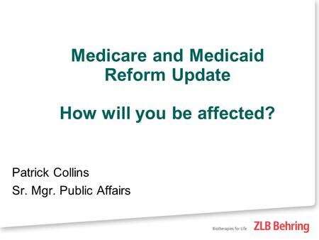 Medicare and Medicaid Reform Update How will you be affected? Patrick Collins Sr. Mgr. Public Affairs.