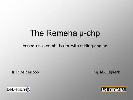 The Remeha µ-chp based on a combi boiler with stirling engine Ir. P.Gelderloos Ing. M.J.Bijkerk.