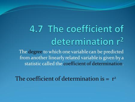 The degree to which one variable can be predicted from another linearly related variable is given by a statistic called the coefficient of determination.