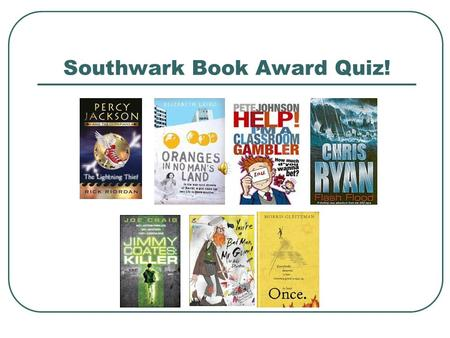 Southwark Book Award Quiz! Once- Morris Gleitzman Q1: Where is 'Once' set? A- GermanyB- Poland C- IcelandD- Sweden.