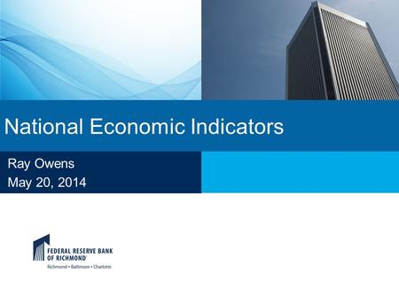 National Economic Indicators Ray Owens May 20, 2014.