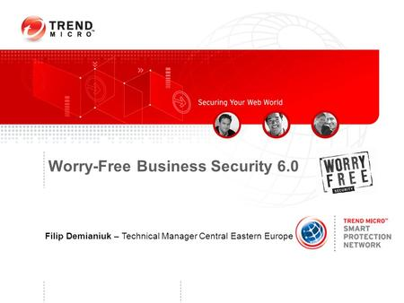 Worry-Free Business Security 6.0 Filip Demianiuk – Technical Manager Central Eastern Europe Monday, April 13, 2015.