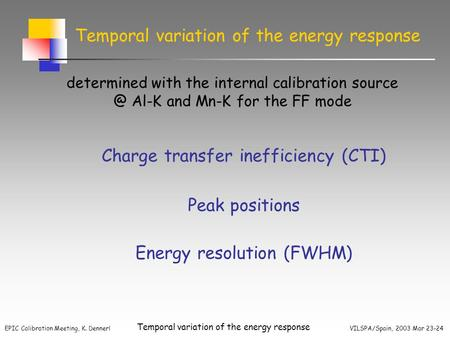 EPIC Calibration Meeting, K. Dennerl VILSPA/Spain, 2003 Mar 23-24 Temporal variation of the energy response determined with the internal calibration source.
