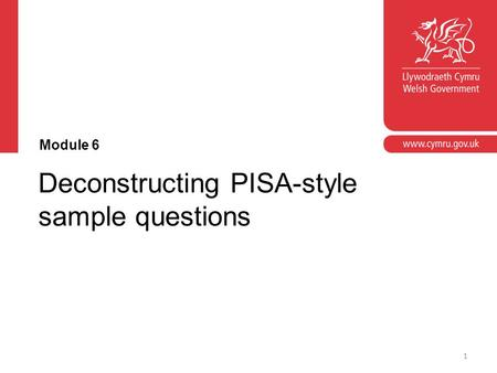 Deconstructing PISA-style sample questions Module 6 1.