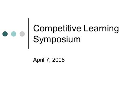Competitive Learning Symposium April 7, 2008. Questionnaire for RCDs.