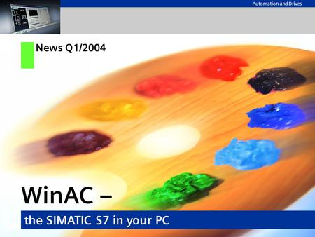 Automation and Drives WinAC – the SIMATIC S7 in your PC News Q1/2004.