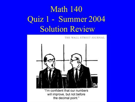 Math 140 Quiz 1 - Summer 2004 Solution Review (Small white numbers next to problem number represent its difficulty as per cent getting it wrong.)