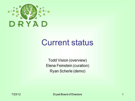 Current status Todd Vision (overview) Elena Feinstein (curation) Ryan Scherle (demo) 7/23/12Dryad Board of Directors1.