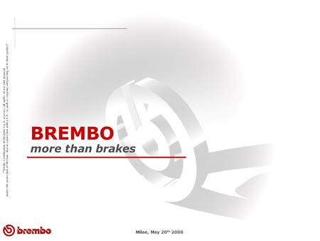 Strictly Confidential. © Brembo S.p.A. reserves all rights of use and disposal. under the protection of the law. also in connection with I.P.R.. as well.