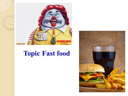 Topic Fast food.