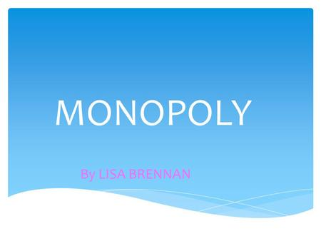 MONOPOLY By LISA BRENNAN.  A monopoly is an industry in which there is only one producer of the product What is a monopoly?