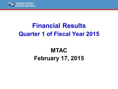 Financial Results Quarter 1 of Fiscal Year 2015 MTAC February 17, 2015.