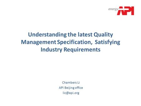 Understanding the latest Quality Management Specification, Satisfying Industry Requirements Chambers Li API Beijing office