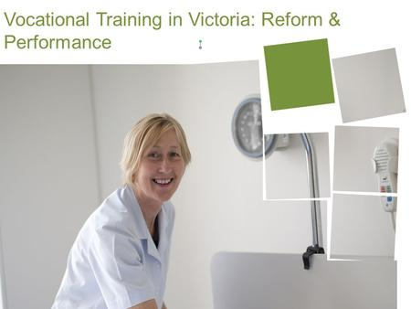 Vocational Training in Victoria: Reform & Performance.